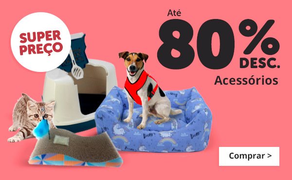 até 80% nos melhores acessórios para cão e gato